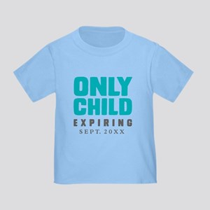 ONLY CHILD Expiring [Your Date] Toddler T-Shirt