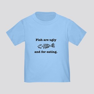 Fish are ugly Toddler T-Shirt