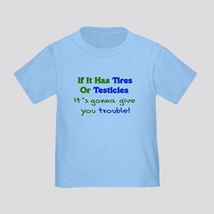 Tires Testicles Trouble Toddler T-Shirt