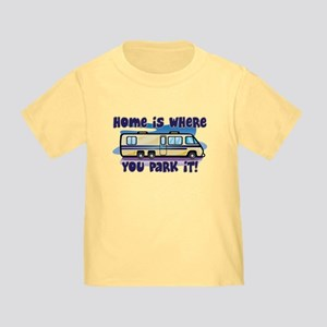 HOME IS WHERE YOU PARK IT! Toddler T-Shirt