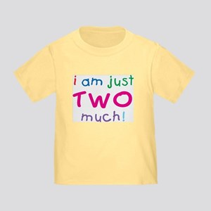 I'm Two Much 2nd Birthday Toddler T-Shirt