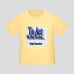 To Act or Not to Act Toddler T-Shirt
