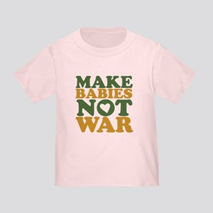 Make Babies Not War Toddler T-Shirt