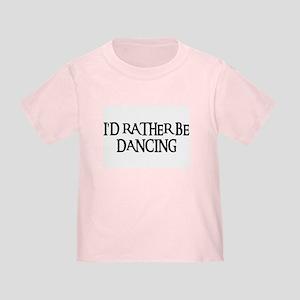 I'D RATHER BE DANCING Toddler T-Shirt