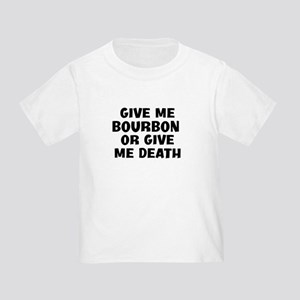 Give me Bourbon Toddler T-Shirt