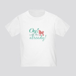 Oy with the Poodles Already! Toddler T-Shirt