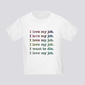I love my job Toddler T-Shirt