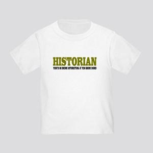 Historian Funny Quote Toddler T-Shirt