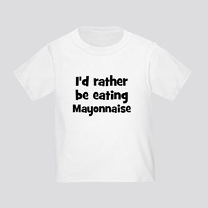 Rather be eating Mayonnaise Toddler T-Shir