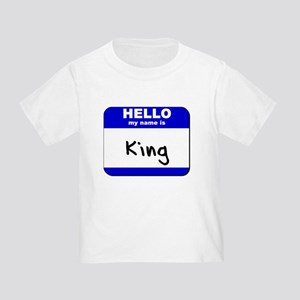 hello my name is king Toddler T-Shirt