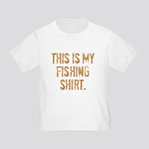 THIS IS MY FISHING SHIRT. Toddler T-Shirt