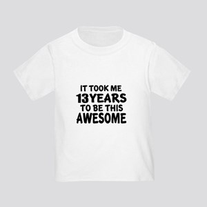 13 Years To Be This Awesome Toddler T-Shirt