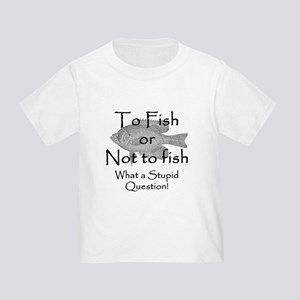 To Fish or Not to Fish Toddler T-Shirt