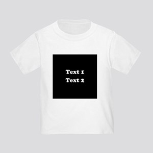 Custom Black and White Text. Toddler T-Shirt