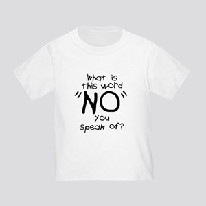 What is this NO? Toddler T-Shirt
