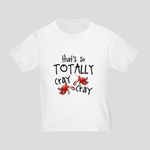 Totally Cray Cray T-Shirt