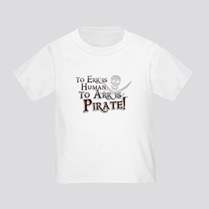 To Arr is Pirate! Funny Toddler T-Shirt
