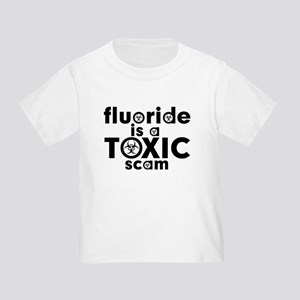 Fluoride is a Toxic Scam Toddler T-Shirt