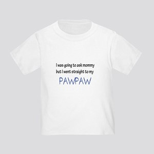 I was going to ask mommy but I went straig T-Shirt
