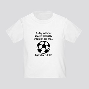 33fcb5bf Funny Soccer Quotes Toddler T-Shirts - CafePress