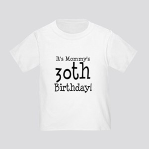 Its Mommys 30th Birthday Toddler T Shirt