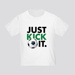 JUST KICK IT. Toddler T-Shirt