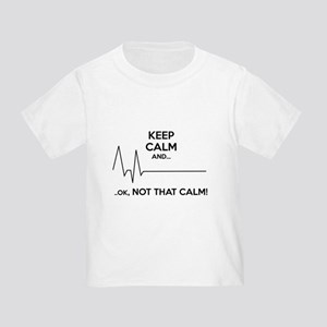 Keep calm and... Ok, not that calm! Toddler T-Shir