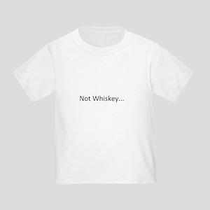 Not Whiskey Toddler T-Shirt