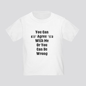 Agree Or Be Wrong Toddler T-Shirt