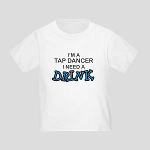 Tap Dancer Need a Drink Toddler T-Shirt