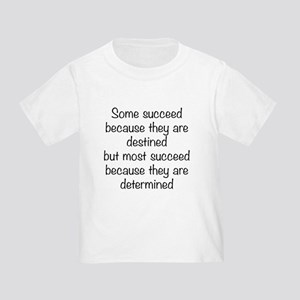 Some Succeed Because Toddler T-Shirt