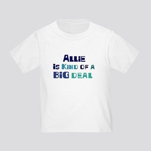 Allie is a big deal Toddler T-Shirt