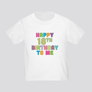 Happy 18th B-Day To Me Toddler T-Shirt