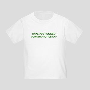 hugged your banjo  Toddler T-Shirt