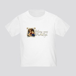 Mary was Pro-Life Toddler T-Shirt