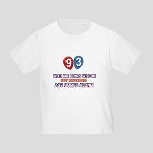 Funny 93 wisdom saying birthday Toddler T-Shirt