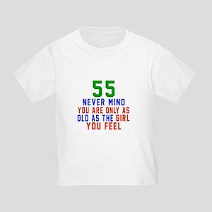 55 Never Mind Birthday Designs Toddler T-Shirt