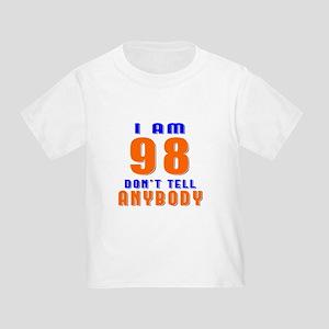 I am 98 Don't Tell Anybody Toddler T-Shirt