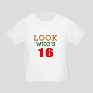 Look Who's 16 Birthday Toddler T-Shirt