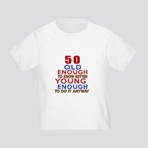 50 Old Enough Young Enough Birthda Toddler T-Shirt