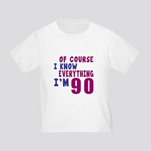 I Know Everythig I Am 90 Toddler T-Shirt