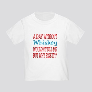 A day without Whiskey Toddler T-Shirt