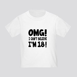 Omg I Can't Believe I Am 18 Toddler T-Shirt