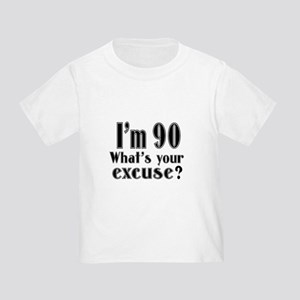 I'm 90 What is your excuse? Toddler T-Shirt