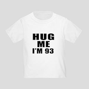 Hug Me I Am 93 Toddler T-Shirt