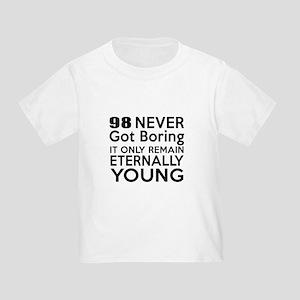 98 Eternally Young Birthday Design Toddler T-Shirt