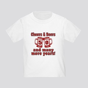 Cheers And Beers 50 And Many More Toddler T-Shirt