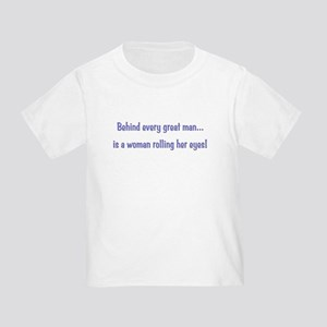 Behind every great man... Toddler T-Shirt