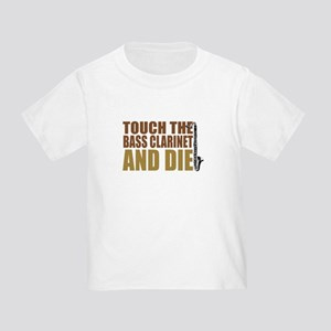 Bass Clarinet:Touch/Die Toddler T-Shirt