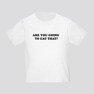 ARE YOU GOG TO EAT THAT? Toddler T-Shirt